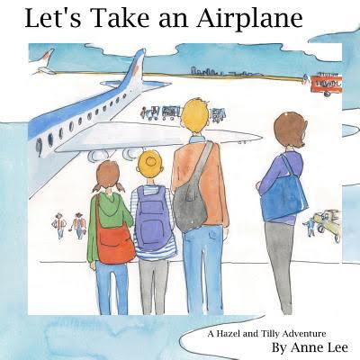 """Cover for """"Let's Take an Airplane: A Hazel and Tilly Adventure"""""""