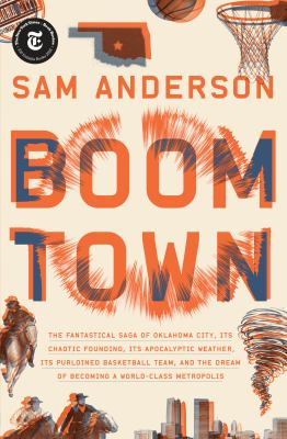 """Cover for """"Boom Town: The Fantastical Saga of Oklahoma City, Its Chaotic Founding, Its Apocalyptic Weather, Its Purloined Basketball Team, and the Dream of Becoming a World-Class Metropolis"""""""