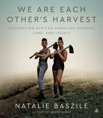 """Cover for """"We are each other's harvest: celebrating African American farmers, land, and legacy"""""""
