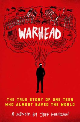 """Cover for """"Warhead: The True Story of One Teen Who Almost Saved the World"""""""