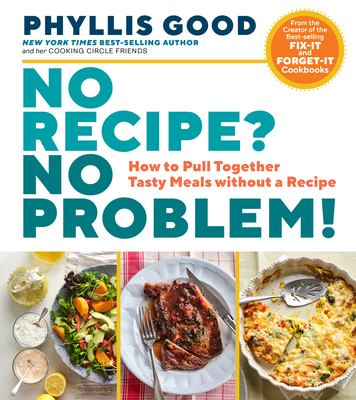 """Cover for """"No Recipe? No Problem!: How to Pull Together Tasty Meals Without a Recipe"""""""